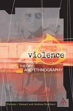 Violence : Theory and Ethnography - Pamela J. Stewart