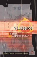 Violence : Theory and Ethnography - Pamela J. Stewart