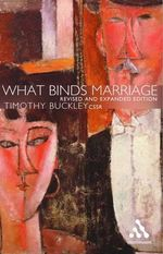 What Binds Marriage : Roman Catholic Theology in Practice - Timothy J. Buckley