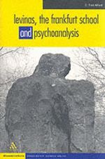 Levinas, the Frankfurt School, and Psychoanalysis : Disseminations: Psychoanalysis in Context - C. Fred Alford