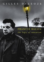Francis Bacon : The Logic of Sensation - Daniel W. Smith