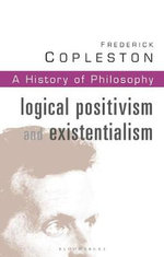History of Philosophy : Logical Positivism and Existentialism Vol 11 - Frederick Copleston