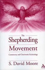 The Shepherding Movement : Journal of Pentecostal Theology Supplement Ser. - S. David Moore