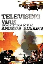 Televising War : From Vietnam to Iraq - Andrew Hoskins