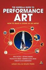 The Guerilla Guide to Performance Art : How to Make a Living as an Artist - Leslie Hill