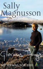Glorious Things : A treasury of Hymns - Sally Magnusson