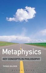 Metaphysics : Key Concepts in Philosophy - Thomas Baldwin