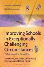 Improving Schools in Exceptionally Challenging Contexts : Tales from the Frontline - Alma Harris