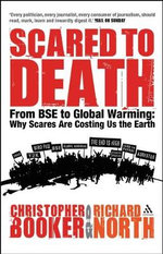 Scared to Death : From BSE to Global Warming - Why Scares are Costing Us the Earth - Christopher Booker