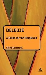 Deleuze : A Guide for the Perplexed - Claire Colebrook