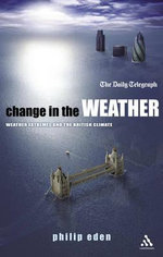 Change in the Weather : Weather Extremes and the British Climate - Philip Eden