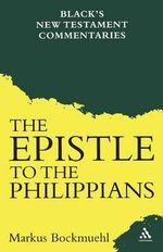 Epistle to the Philippians : Black's New Testament Commentaries Ser. - Markus Bockmuehl