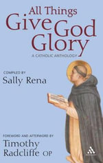 All Things Give God Glory : A Catholic Anthology - Sally Rena