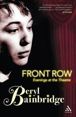 Front Row : Evenings at the Theatre - Beryl Bainbridge