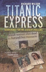Titanic Express : Searching for my sister's killers - Richard Wilson