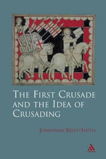 The First Crusade and Idea of Crusading - Jonathan Riley-Smith