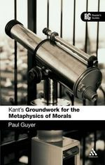 Kant's 'Groundwork for the Metaphysics of Morals' : A Reader's Guide :  A Reader's Guide - Paul Guyer