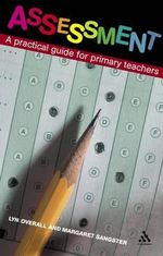 Assessment : A Practical Guide for Primary Teachers - Lyn Overall