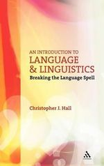 An Introduction to Language and Linguistics : Breaking the Language Spell - Chris Hall