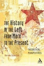 The History of the Left from Marx to the Present : Theoretical Perspectives - Darrow Schecter