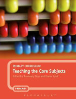 Primary Curriculum : Teaching the Core Subjects