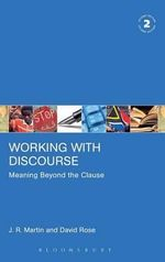 Working with Discourse : Meaning Beyond the Clause - J. R. Martin