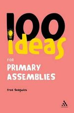 100 Ideas for Assemblies : Primary School Edition - Fred Sedgwick