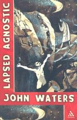 Lapsed Agnostic - John Waters