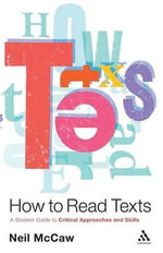 How to Read Texts : A Student Guide to Critical Approaches and Skills - Neil McCaw