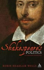 Shakespeare's Politics : A Contextual Introduction - Robin Headlam Wells