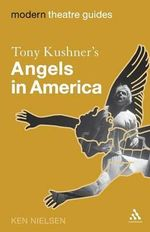 Tony Kushner's Angels in America : Modern Theatre Guides - Ken Nielsen