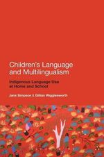 Children's Language and Multilingualism : Indigenous Language Use at Home and School