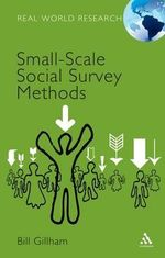 Small-scale Social Survey Methods : Real World Research S. - Bill Gillham