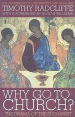 Why Go to Church? 2009 : The Archbishop of Canterbury's Lent Book - Timothy Radcliffe