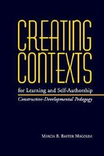 Creating Contexts for Learning and Self-authorship : Constructive-developmental Pedagogy - Marcia B. Baxter Magolda
