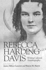 Rebecca Harding Davis : Writing Cultural Autobiography