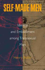 Self-made Men : Identity and Embodiment Among Transsexual Men - Henry Rubin