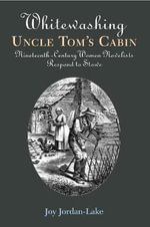Whitewashing Uncle Tom's Cabin : Nineteenth-Century Women Novelists Respond to Stowe - Joy Jordan-Lake