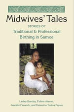 Midwives' Tales : Stories of Traditional and Professional Birthing in Samoa - Lesley Barclay