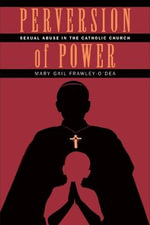 Perversion of Power : Sexual Abuse in the Catholic Church - Mary Gail Frawley-O'Dea