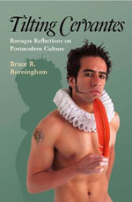 Tilting Cervantes : Baroque Reflections on Postmodern Culture - Bruce R. Burningham