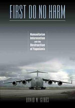 First Do No Harm : Humanitarian Intervention and the Destruction of Yugoslavia - David N. Gibbs