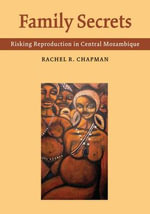 Family Secrets : Risking Reproduction in Central Mozambique - Rachel R. Chapman