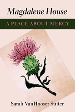 Magdalene House : A Place about Mercy - Sarah VanHooser Suiter