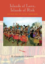 Islands of Love, Islands of Risk : Culture and HIV in the Trobriands - Katherine Lepani