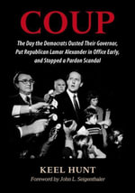 Coup : The Day the Democrats Ousted Their Governor, Put Republican Lamar Alexander in Office Early, and Stopped a Pardon Scandal - Keel Hunt