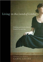 Living in the Land of Limbo : Fiction and Poetry about Family Caregiving