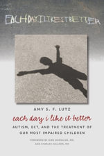 Each Day I Like It Better : Autism, ECT, and the Treatment of Our Most Impaired Children - Amy Lutz
