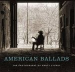 American Ballads : The Photographs of Marty Stuart