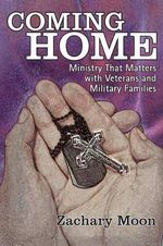 Coming Home : Ministry That Matters with Veterans and Military Families - Zachary Moon